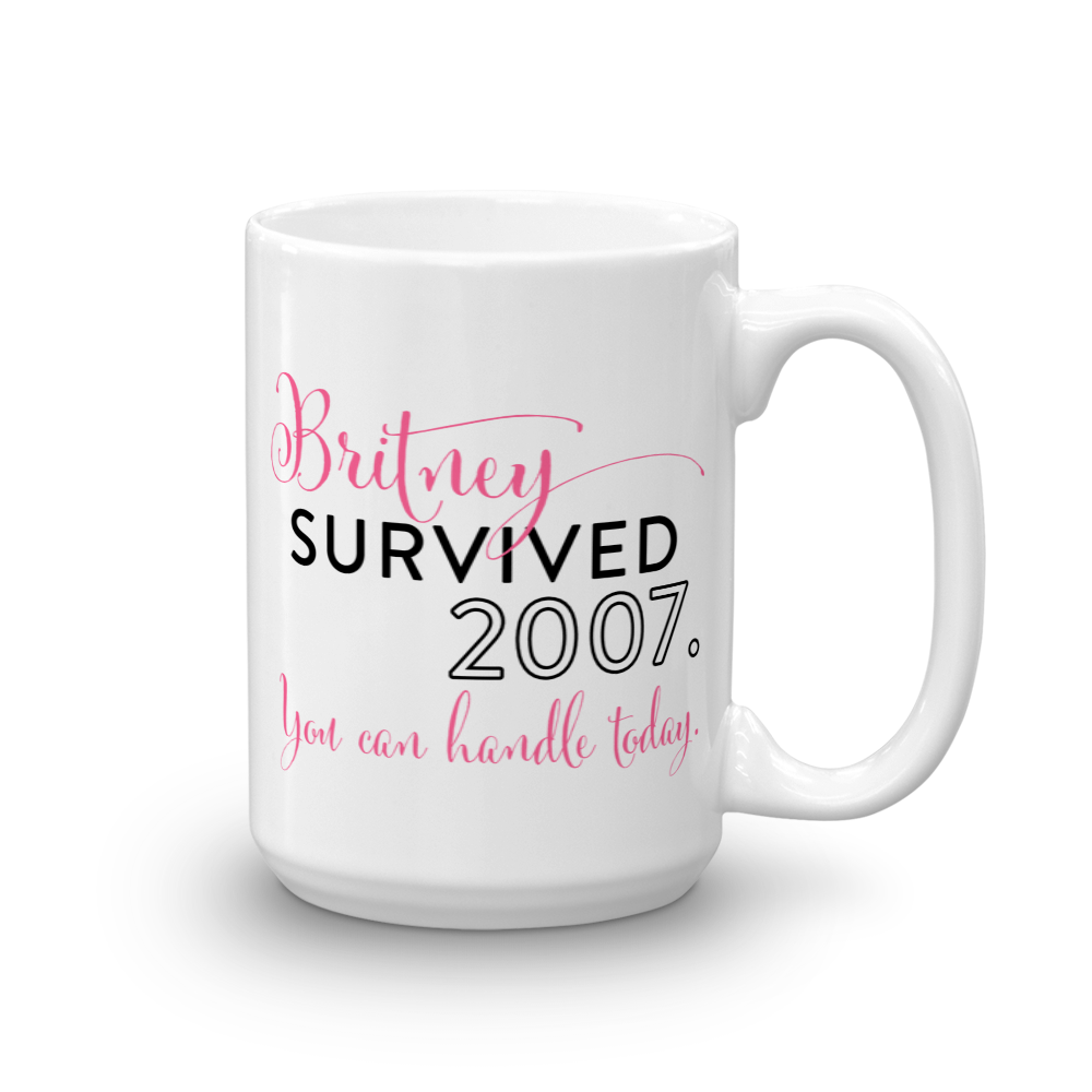 Britney Survived 2007. You Can Handle Today Mug