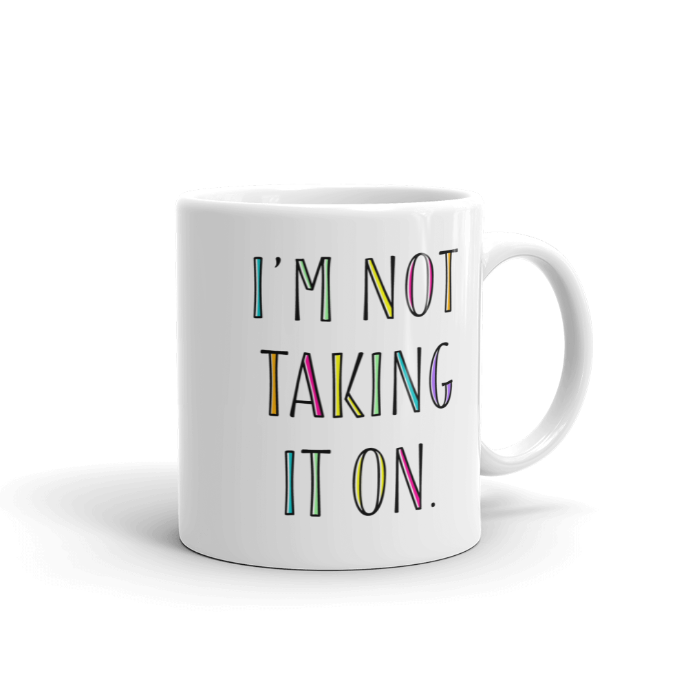 I'm Not Taking It On Mug