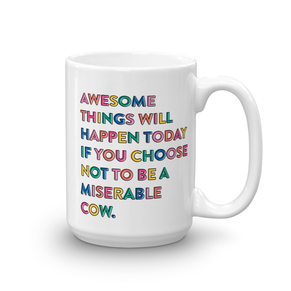 Awesome Things Will Happen Today If You Choose Not To Be A Miserable Cow Mug