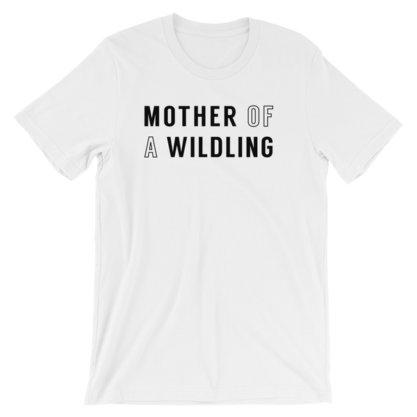 Mother Of A Wildling - Unisex Tee