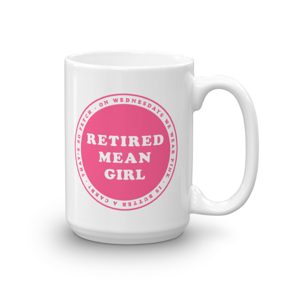 Retired Mean Girl Mug