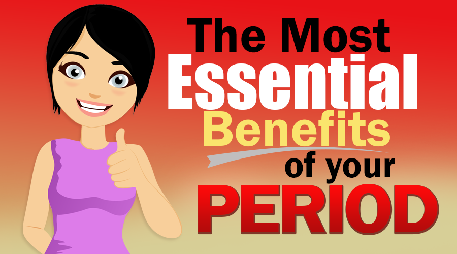 The 5 Most Essential Benefits Of Your Period