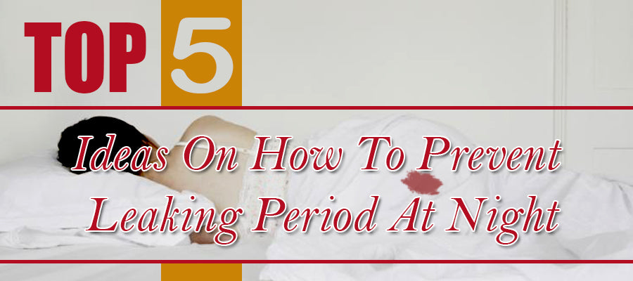 Top 5 Ideas On How To Prevent Leaking Period At Night