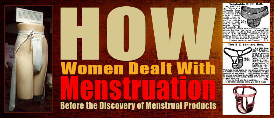 How Women Dealt With Menstruation Before the Discovery of Menstrual Products