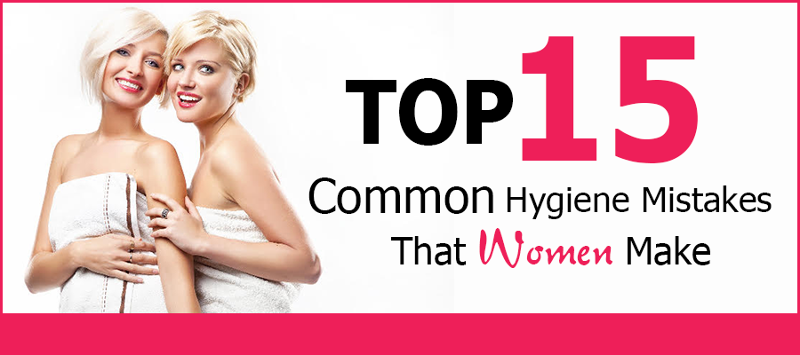 Top 15 Common Hygiene Mistakes That Women Make