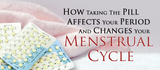 How Taking the Pill Affects Your Period and Changes Your Menstrual Cycle
