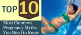 Top 10 Most Common Pregnancy Myths You Need to Know