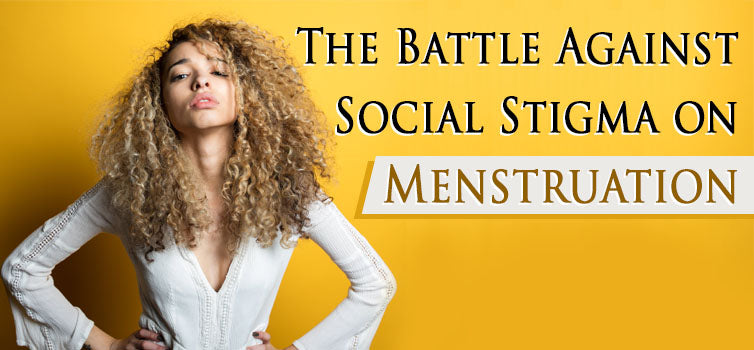 Menstruation: The Battle of Social Stigma