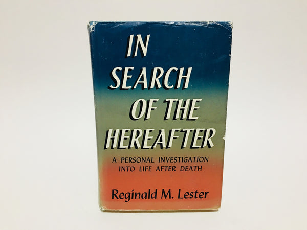 In Search of the Hereafter by Reginald M. Lester 1953 Hardcover