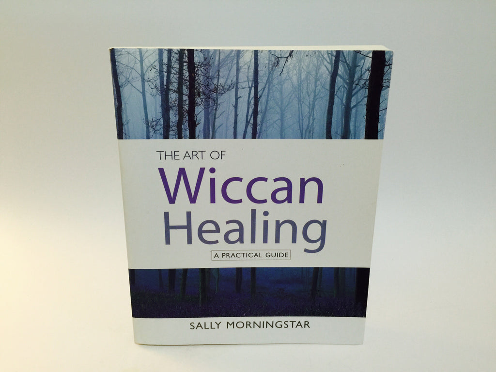 The Art of Wiccan Healing by Sally Morningstar 2005 Softcover - LaCreeperie