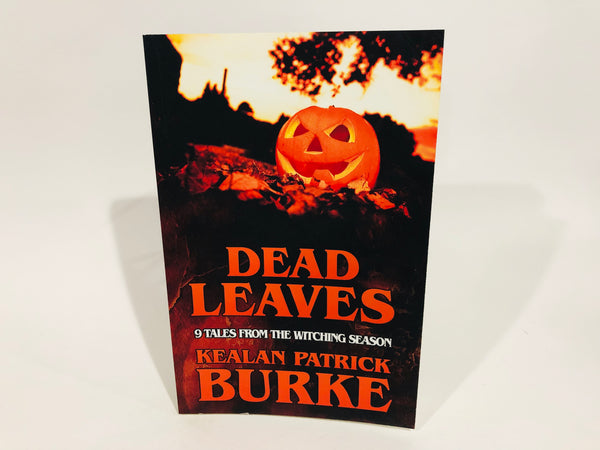 Dead Leaves by Kealan Patrick Burke 2018 Softcover Anthology