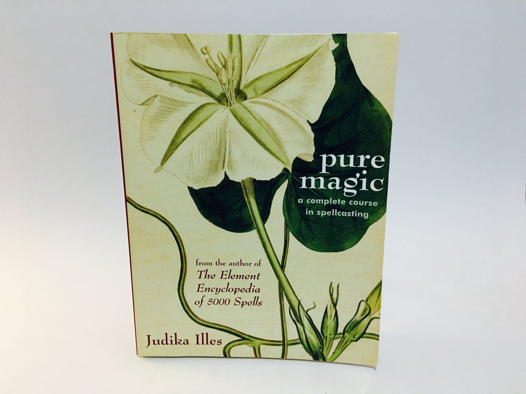 Pure Magic: A Complete Course in Spellcasting by Judika Illes 2007 Softcover - LaCreeperie