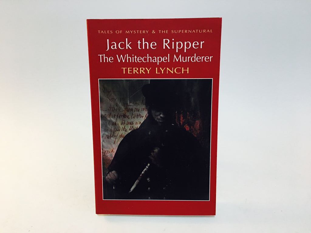 Jack the Ripper: The Whitechapel Murderer by Terry Lynch 2008 UK Edition Softcover - LaCreeperie