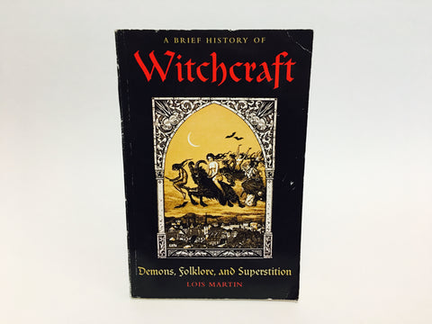 A Brief History of Witchcraft: Demons, Folklore and Superstition by Lois Martin 2010 EU Edition Softcover