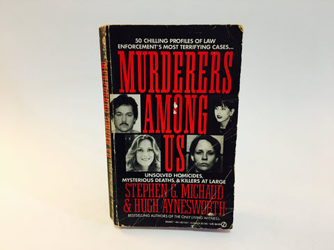 Murderers Among Us by Stephen G. Michaud & Hugh Aynesworth 1991 Paperback True Crime
