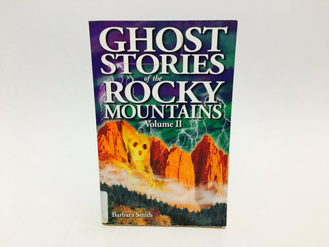 Ghost Stories of the Rocky Mountains Volume II by Barbara Smith 2003 Softcover