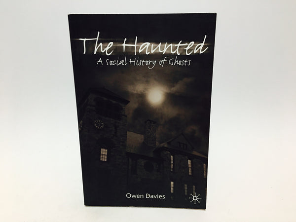 The Haunted: A Social History of Ghosts by Owen Davies 2007 UK Edition Softcover - LaCreeperie