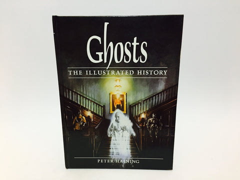 Ghosts: The Illustrated History by Peter Haining 1988 Hardcover