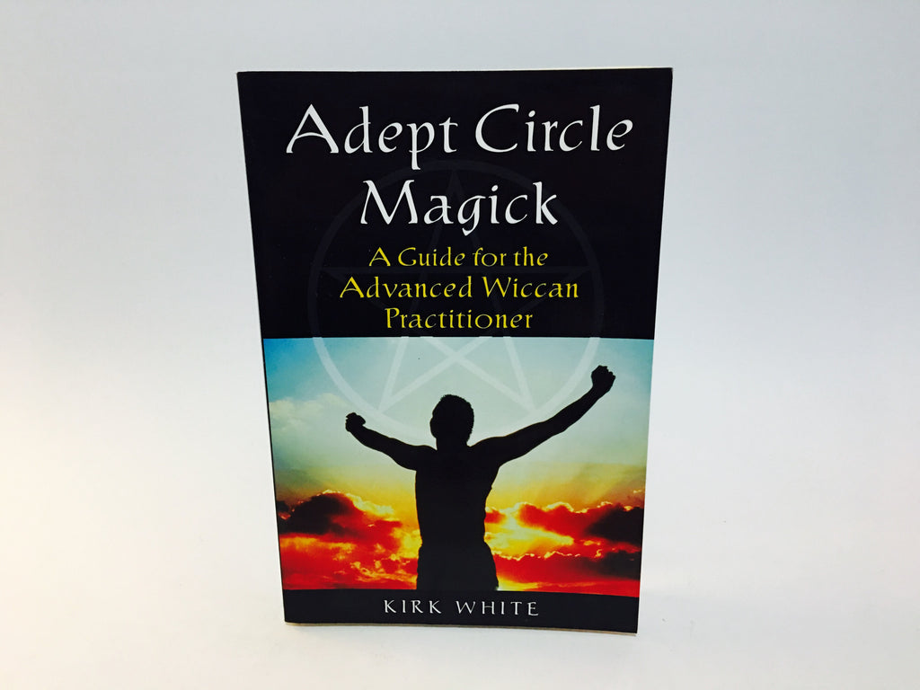 Adept Circle Magick by Kirk White 2006 Softcover - LaCreeperie