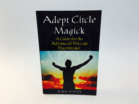 Adept Circle Magick by Kirk White 2006 Softcover