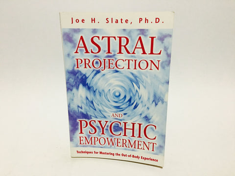Astral Projection and Psychic Empowerment by Joe H. Slate 1998 Softcover