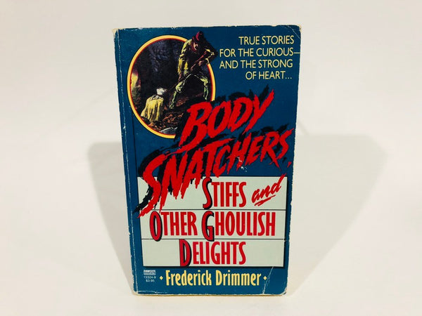 Body Snatchers: Stiffs and other Ghoulish Delights by Frederick Drimmer 1987 Paperback