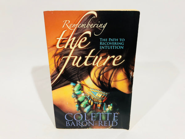 Remembering the Future - The Path to Recovering Intuition by Colette Baron-Reid 2006 Softcover