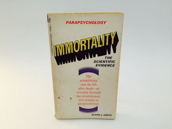Immortality: The Scientific Evidence by Alson J. Smith 1967 Paperback - LaCreeperie