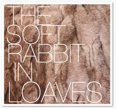 THE SOFT RABBIT IN LOAVES