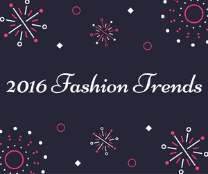 Fashion, Beauty and Lifestyle Trends for 2016