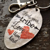 Find your Tribe, Love them Hard Keychain, Spoon Accessory, Inspirational Gift, Inspiring Jewelry