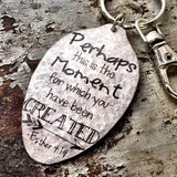 Perhaps this is the moment for which you have been created, Esther 4:14 Spoon Keychain