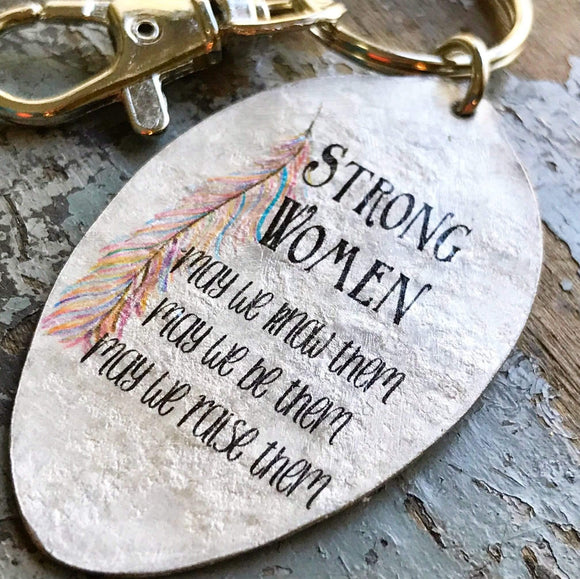 Strong Women, May we know them, May we be them, May we raise them Spoon Keychain, Girl Boss, Silverspoon Jewelry