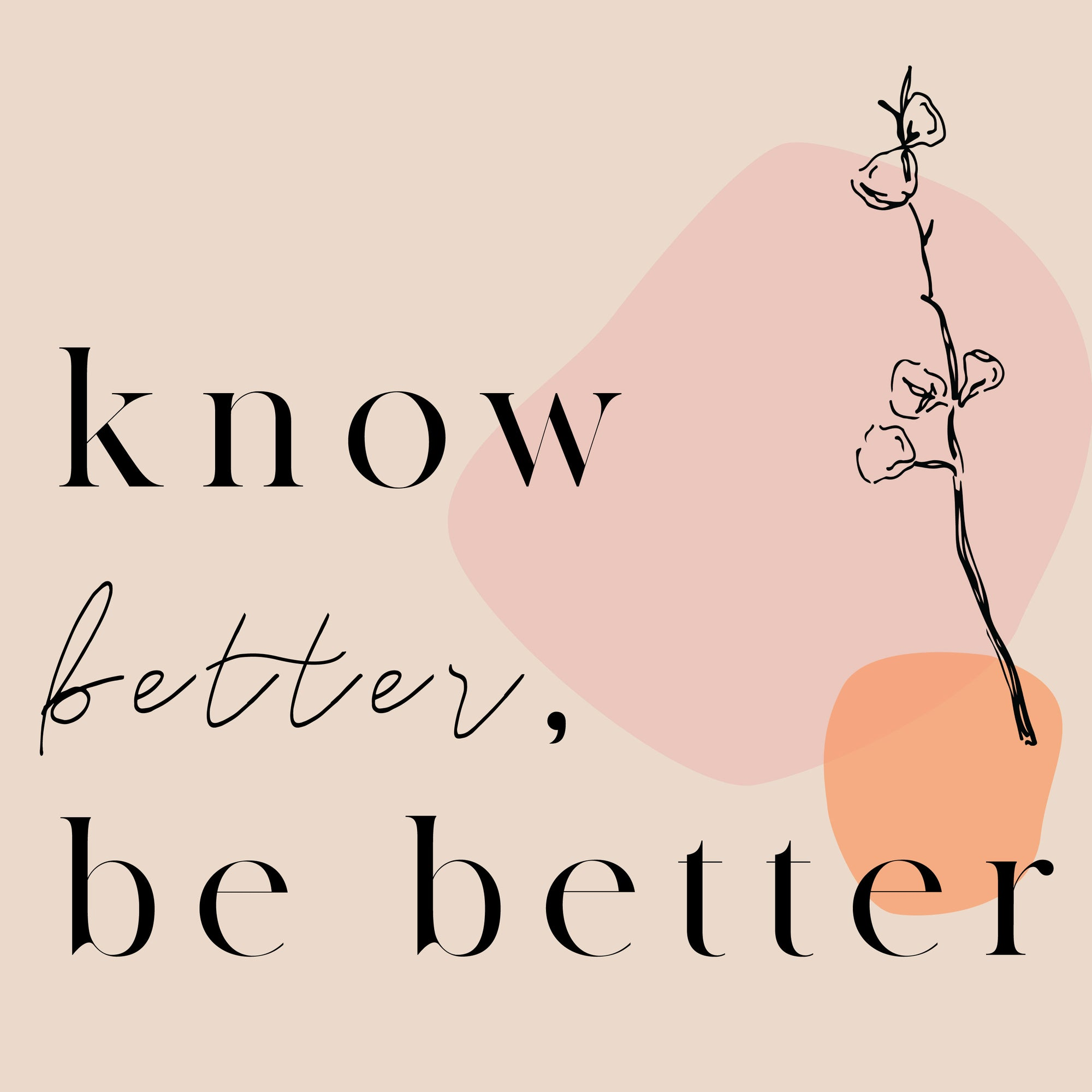 Our Very Own Podcast | Know Better, Be Better