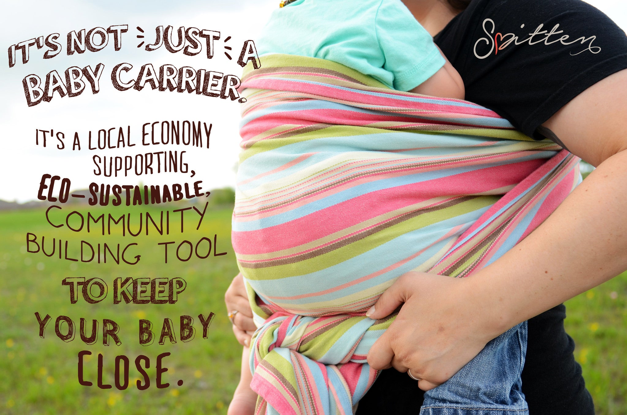 It's not just a baby carrier. It's a local economy supporting, eco-sustainable community building tool to keep your baby close.