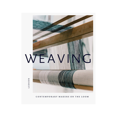 Weaving - Contemporary Makers On The Loom, Ludion