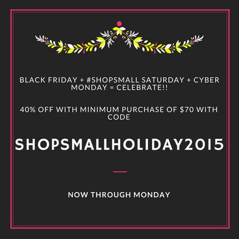 Black Friday + Shop Small Saturday + Cyber Monday = Sale!!!