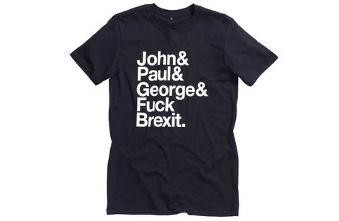 John& Paul& George& Fuck Brexit T-Shirt