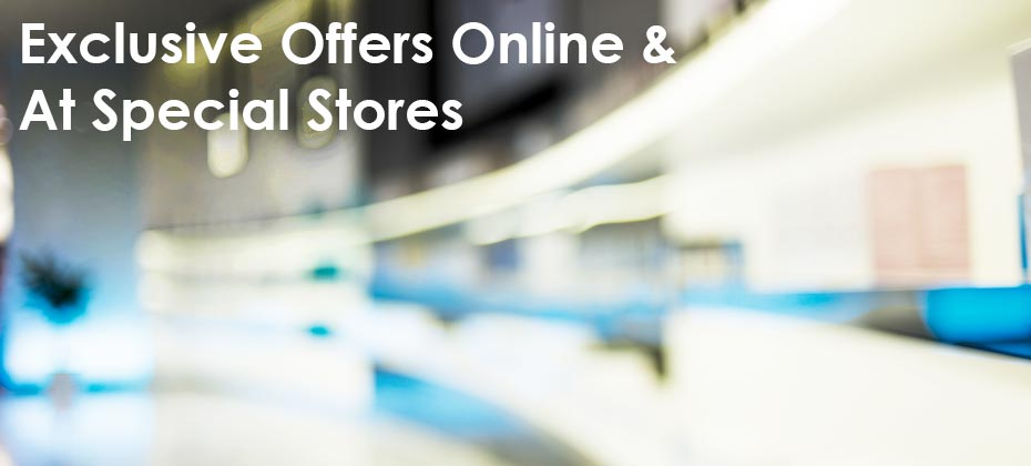 Exclusive Offers Online & At Specialty Stores