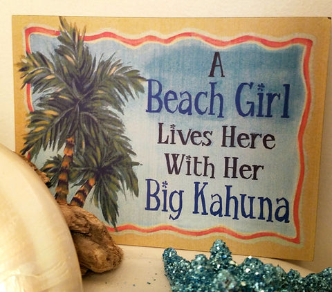 "A BEACH GIRL LIVES HERE WITH HER BIG KAHUNA * SIGN 8"" x 6"""