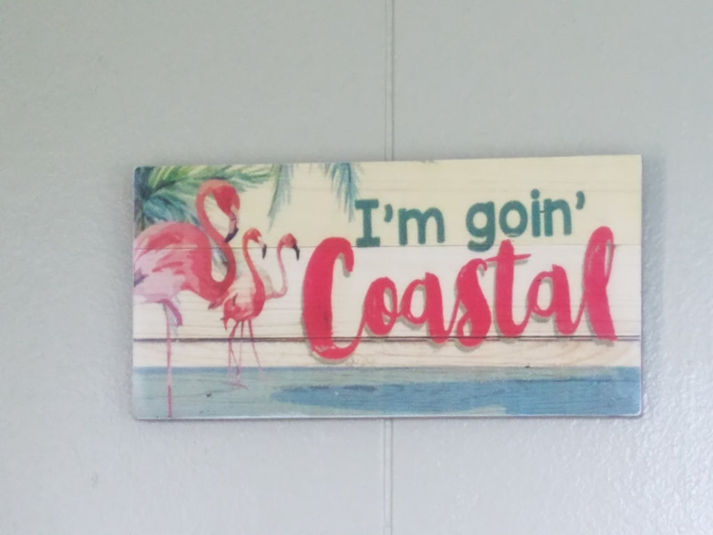 """I'm goin' Coastal""  PINK FLAMINGO * SIGN  10"" Wide x 5"" Tall"