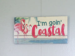 """I'm goin' Coastal""PINK FLAMINGO * SIGN"