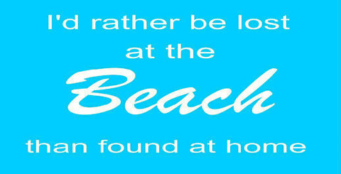 """I'd rather be lost at the BEACH than found at home""  Wood Sign 10"" x 5"""