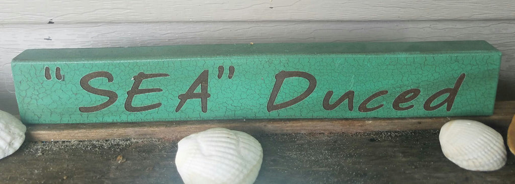 SEA Duced  Wood Sign