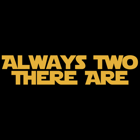 Always Two There Are T-Shirt