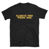 Always Two There Are T-Shirt (black)