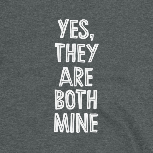 Yes, They Are Both Mine - Twin Parenting T-Shirt