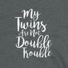 My Twins Are Not Double Trouble T-Shirt