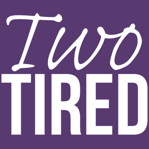 Two Tired - Twin Mama T-Shirt