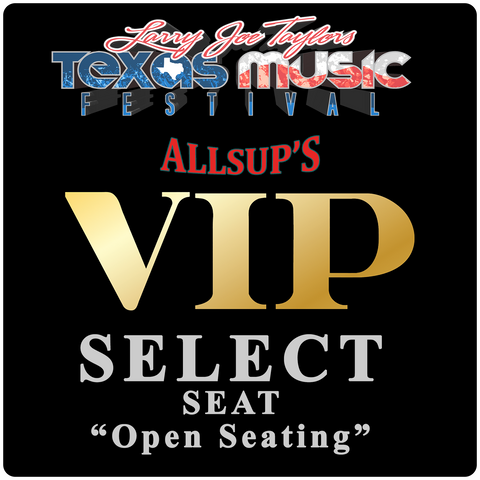 "Allsup's VIP Select Seat ""Open Seating"""